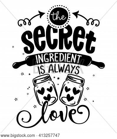 The Secret Ingredient Is Always Love - Sassy Calligraphy Phrase For Kitchen Towels. Hand Drawn Lette