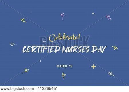 Celebrate! Happy Certified Nurses Day. March 19. International Nurses Day Celebration. The Medical P