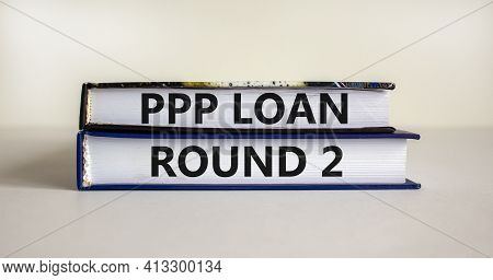 Ppp, Paycheck Protection Program Loan Round 2 Symbol. Concept Words Ppp, Paycheck Protection Program