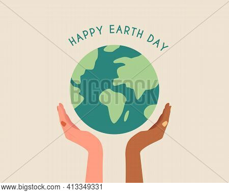 Happy Earth Day.different Race Hands Holding Globe.earth Day Concept.modern Colorful Vector Illustra