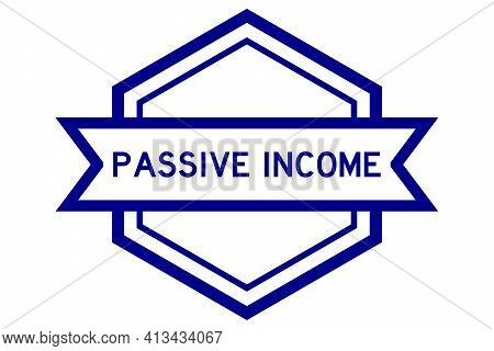 Hexagon Vintage Label Banner In Blue Color With Word Passive Income On White Background
