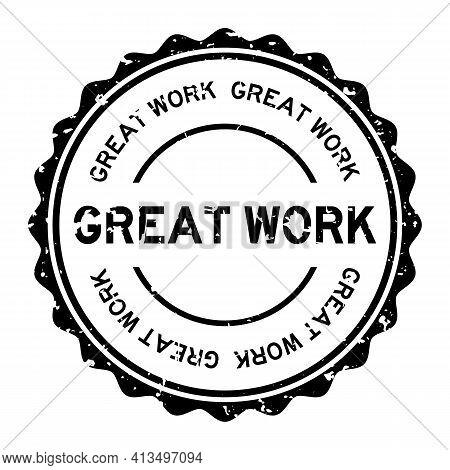 Grunge Black Great Work Word Round Rubber Seal Stamp On White Background