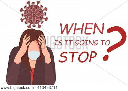 Pandemic Fatigue. Flat Vector Illustration Of A Woman Tired Of The Pandemic, Clutching Her Head With