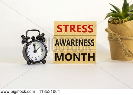 Stress Awareness Month Symbol. Wooden Blocks With Words 'stress Awareness Month'. Beautiful White Ba