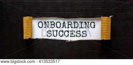 Onboarding Success Symbol. Words 'onboarding Success' Appearing Behind Torn Black Paper. Beautiful B
