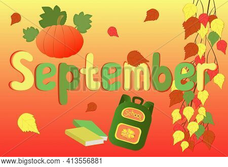 Hello, September Month. Vector Illustration. It's Time To Harvest And Go Back To School. Text Septem