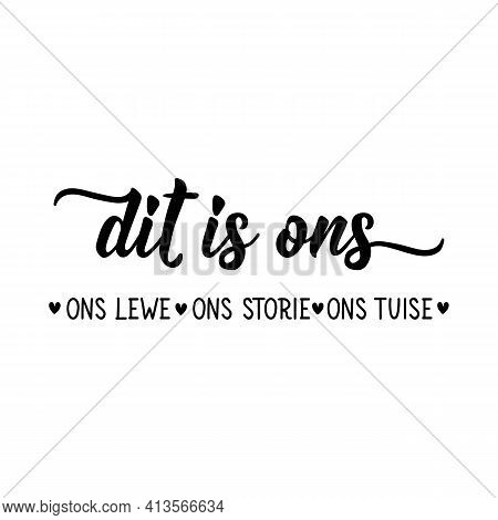 Translation From Afrikaans: It's Us. Our Life, Our Story, Our Home. Modern Vector Brush Calligraphy.
