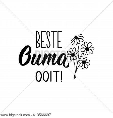 Translation From Afrikaans: Best Grandma Ever. Modern Vector Brush Calligraphy. Ink Illustration. Pe