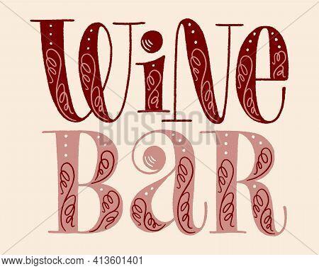 Wine Bar Hand Lettering. Text For Restaurant, Winery, Vineyard, Festival. Phrase For Menu, Print, Po