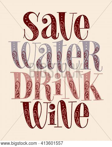 Save Water Drink Wine Hand Lettering. Text For Restaurant, Winery, Vineyard, Festival. Phrase For Me