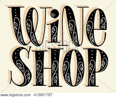 Wine Shop Hand Lettering. Text For Restaurant, Winery, Vineyard, Festival. Phrase For Menu, Print, P