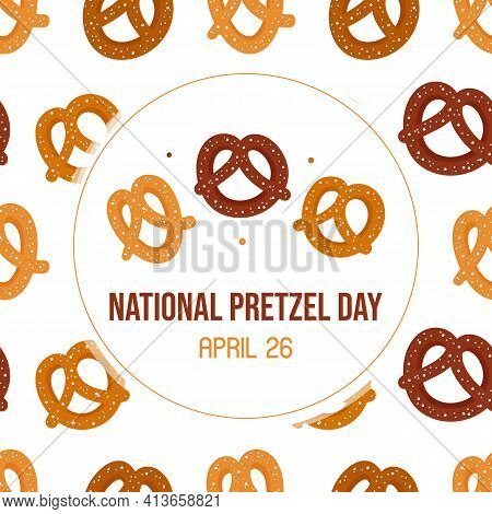 National Pretzel Day Vector Greeting Card, Illustration With Cute Brown Pretzels And Pattern Backgro