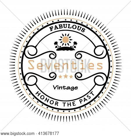 Fabulous Seventies Vintage Graphic Says Honor The Past In A Retro Badge Style Illustration.  Great F