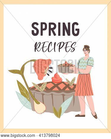 Spring Recipes Card Or Banner Template With Woman Holding Cake Cake And Spring Flowers, Flat Vector