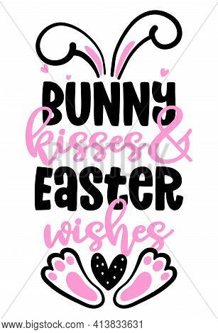 Bunny Kisses And Easter Wishes - Cute Bunny Saying. Funny Calligraphy For Spring Holiday Easter Egg