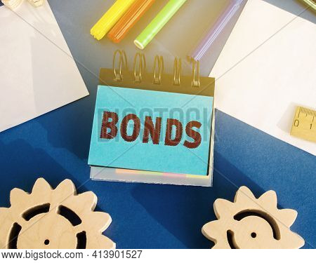 Notes With The Word Bonds. A Bond Is A Security That Indicates That The Investor Has Provided A Loan