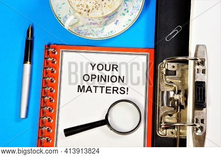Your Opinion Matters. Text Label On The Planning Folder. A Belief Based On Facts Is An Argument.