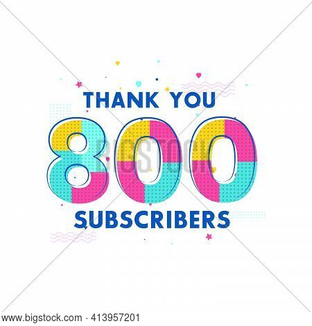 Thank You 800 Subscribers Celebration, Greeting Card For Social Networks.