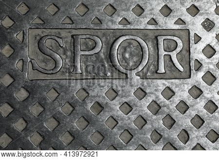 Spqr Text On The Metal Manhole Is The Abbreviation Of The City Of Rome In Italy And Means The Roman