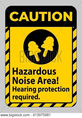 Caution Sign Hazardous Noise Area, Hearing Protection Required