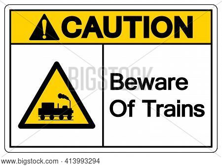 Caution Beware Of Trains Symbol Sign, Vector Illustration, Isolate On White Background, Label. Eps10