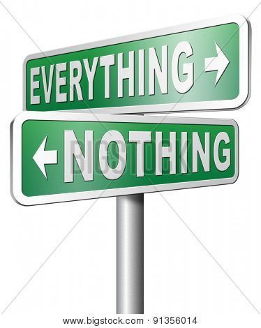 everything or nothing win or lose taking risks success or failure want it all inclusive or nothing road sign arrow