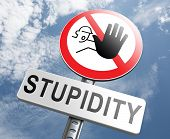 no stupidity stop stupid behaviour no naivety brainless stupidly unprofessional foolhardy dumb mistake poster