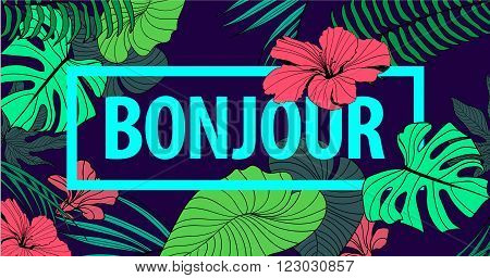 Vector colorful tropical quote in square frame. romantic poster, banner, cover. Tropical print slogan. For t-shirt or other uses. Bonjour. Fashion, french