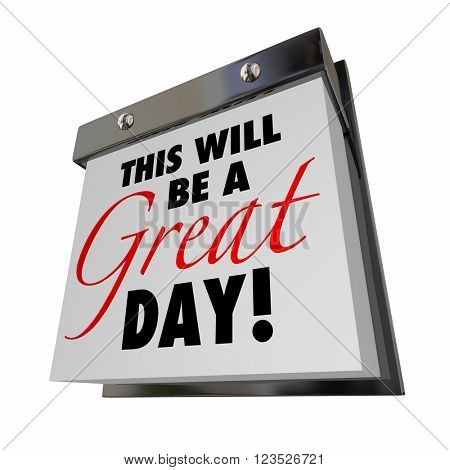 This Will Be a Great Day Today Calendar Date Good Positive Attitude