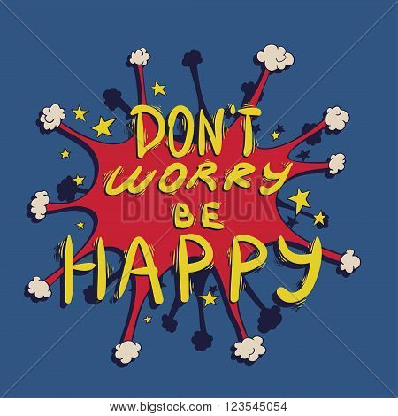 Explosion and slogan - dont worry be happy. Positive vintage lettering in comics style.