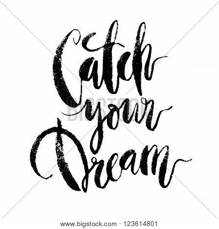 Inspirational quote Catch Your Dream. Hand drawn modern brush calligraphy. Vector lettering art. Ink illustration. Lettering element for graphc design. Isolated on white background.