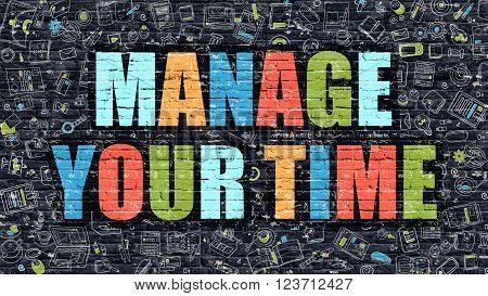 Manage Your Time - Multicolor Concept on Dark Brick Wall Background with Doodle Icons Around. Modern Illustration with Elements of Doodle Style. Manage Your Time on Dark Wall.