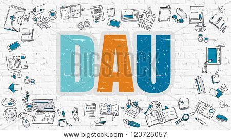 DAU - Daily Active Users - Multicolor Concept with Doodle Icons Around on White Brick Wall Background. Modern Illustration with Elements of Doodle Design Style.