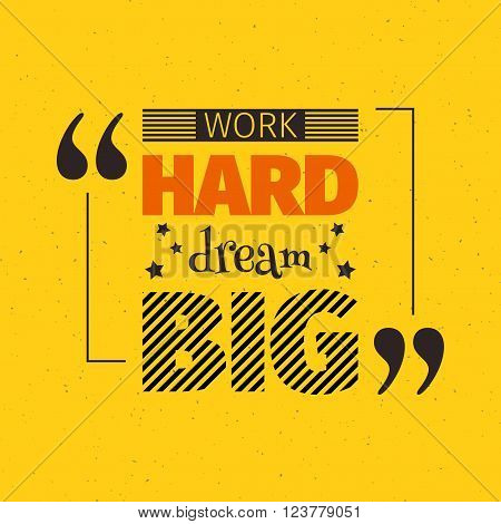 Work hard dream big inspiration quotation. Lettering. Motivation concept for card, t-shirt, template, banner, postcard, poster design. Grunge style vintage vector illustration.