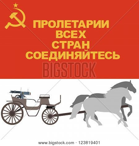"Red Flag, the symbol of the revolution in Russia and tachanka with a machine gun in a sled pulled by horses. The text on the banner the revolutionary watchword in Russia in 1917. ""Proletarians of all countries, unite"" The illustration on a white poster"
