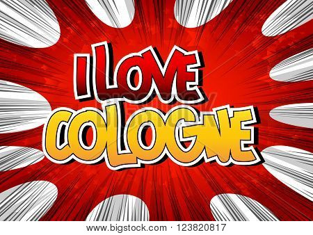 I Love Cologne - Comic book style word on comic book abstract background.