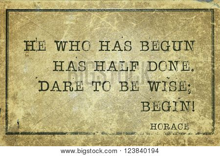 He who has begun has half done - ancient Roman poet Horace quote printed on grunge vintage cardboard
