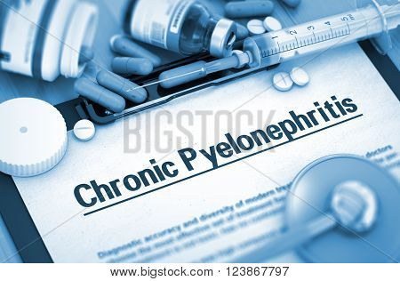 Chronic Pyelonephritis Diagnosis, Medical Concept. Composition of Medicaments. Chronic Pyelonephritis, Medical Concept with Pills, Injections and Syringe. Toned Image. 3D Render.