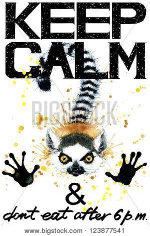 Keep Calm. Keep Calm and do not eat after 6 p.m. Keep Calm Tee shirt design. Lemur watercolor illustration. Lemur. Handwritten text. Keep Calm Tee shirt print.