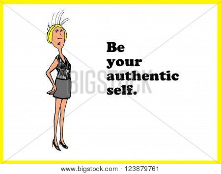 Business cartoon showing a blonde, millennial woman with the words, 'Be your authentic self'.