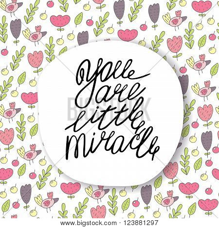Cute hand drawn doodle postcard card cover with you are little miracle quote flowers birds leaves nature elements. Lettering positive background about love feelings relationships