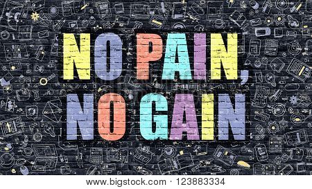 Multicolor Concept - No Pain, No Gain on Dark Brick Wall with Doodle Icons. Modern Illustration in Doodle Style. No Pain, No Gain Business Concept. No Pain, No Gain on Dark Wall.