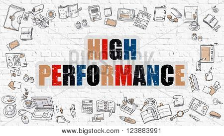 High Performance. Multicolor Inscription on White Brick Wall with Doodle Icons Around. Modern Style Illustration with Doodle Design Icons. High Performance on White Brickwall Background.
