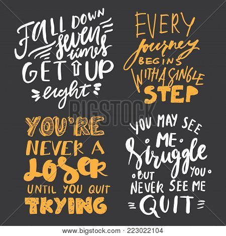 Fall down seven times, get up eight. You may see me struggle, but you never see me quit. You're never a loser, until you stop trying. Hand lettering motivation quotes. Vector illustrations