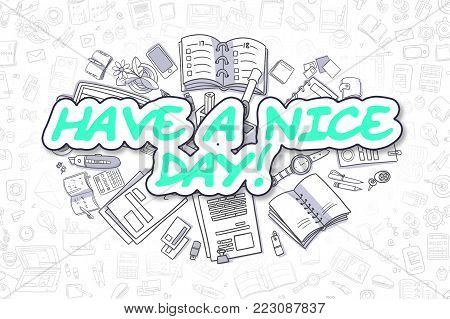 Have A Nice Day Doodle Illustration of Green Word and Stationery Surrounded by Cartoon Icons. Business Concept for Web Banners and Printed Materials.