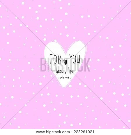Vector romantic illustration with heart and inscription For You. Beauty tips. Only girls . Sweet and tender illustration. Greeting card for Valentine's Day.