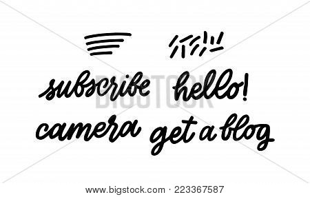 Set of lettering Subscribe Hello Camera Get a blog. Youtube inscriptions. Brush pen calligraphy. Black on white. Blogging Collection