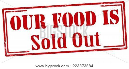 Rubber stamp with text our food is sold out inside, vector illustration