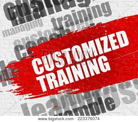 Business Education Concept: Customized Training - on the Brickwall with Word Cloud Around. Modern Illustration. Customized Training. Red Inscription on the White Brick Wall.