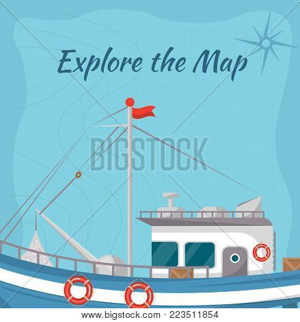 Explore the map poster with ship. Retro marine flotilla of ships, industrial nautical transportation. Fishing company concept, trawler for traditional seafood production vector illustration.